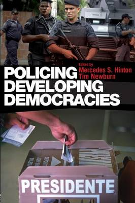 Policing Developing Democracies - Hinton, Mercedes S (Editor), and Newburn, Tim (Editor)