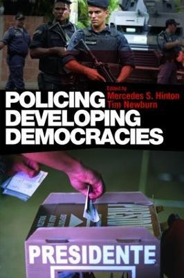 Policing Developing Democracies - Hinton, Mercedes S (Editor)