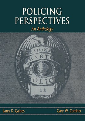 Policing Perspectives: An Anthology - Gaines, Larry K (Editor), and Cordner, Gary W (Editor)