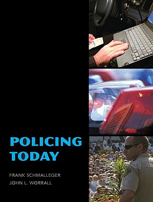 Policing Today - Schmalleger, Frank, Professor, and Worrall, John L