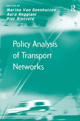 Policy Analysis of Transport Networks - Geenhuizen, Marina Van, Dr., and Rietveld, Piet, and Reggiani, Aura (Editor)