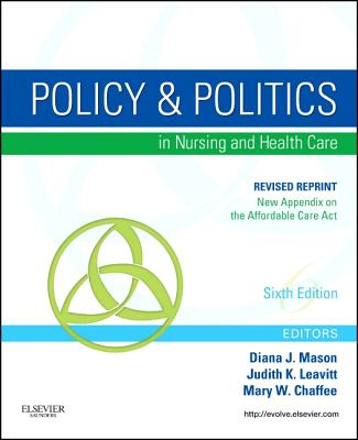 Policy and Politics in Nursing and Healthcare - Revised Reprint - Mason, Diana J, and Leavitt, Judith K, RN, Med, Faan, and Chaffee, Mary W, RN, PhD, Faan