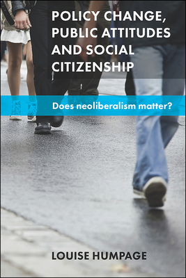 Policy change, public attitudes and social citizenship: Does neoliberalism matter? - Humpage, Louise