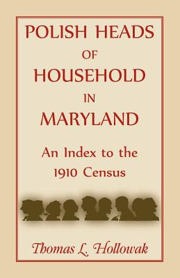 Polish Heads of Household in Maryland: An Index to the 1910 Census - Hollowak, Thomas