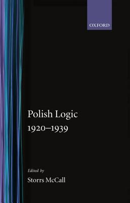 Polish Logic 1920-1939 - McCall, Storrs (Editor), and Grushman, B (Translated by), and Kotarbinski, Tadeusz (Introduction by)