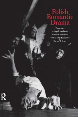 Polish Romantic Drama: Three Plays in English Translation - Segel, Harold B, Professor (Editor)