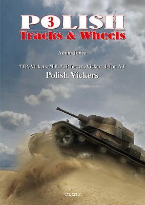 Polish Track & Wheels 3: Medium Mark D, Six Ton, Vickers-Carden-Loyd Mk.VI, 4 Ton Artillery Tractor, 4 Ton Light Tank, Light Amphibious Tank, 7TP, Vickers/7TP, Reinforced 7TP, Polish Vickers Part 2 - Jonca, Adam