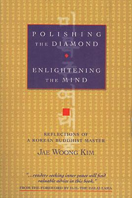 Polishing the Diamond, Enlightening the Mind: Reflections of a Korean Buddhist Master - Kim, Jae Woong, and Kim, Chae-Ung, and Dalai Lama