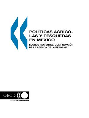 Politica Agropecuaria Y Pesquera En Mexico: Logros Recientes, Continuacion De Las Reformas - OECD. Published by : OECD Publishing (Adapted by)
