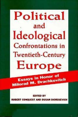 Political and Ideological Confrontations in Twentieth-Century Europe: Essays in Honor of Milorad M. Drachkovitch - Conquest, Robert (Editor), and Djordjevich, Dusan (Editor)