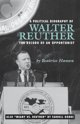 Political Biography of Walter Reuther: The Record of an Opportunist - Dobbs, Farrell, and Hansen, Beatrice