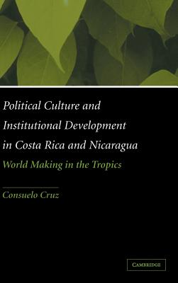 Political Culture and Institutional Development in Costa Rica and Nicaragua - Cruz, Consuelo