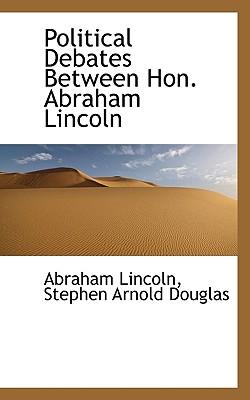 Political Debates Between Hon. Abraham Lincoln - Lincoln, Abraham, and Douglas, Stephen Arnold