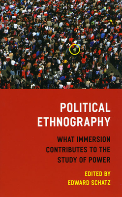 Political Ethnography: What Immersion Contributes to the Study of Politics - Schatz, Edward (Editor)