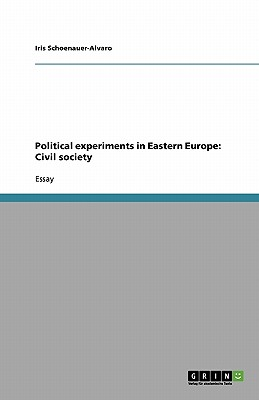 Political Experiments in Eastern Europe: Civil Society - Schoenauer-Alvaro, Iris