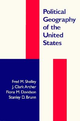 Political Geography of the United States - Shelley, Fred M, PhD
