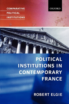 Political Institutions in Contemporary France - Elgie, Robert