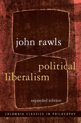Political Liberalism - Rawls, John, Professor, and Nussbaum, Martha (Foreword by)