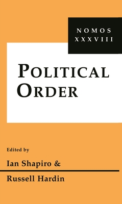 Political Order: Nomos XXXVIII - Galeano, Eduardo, and Shapiro, Ian (Editor), and Hardin, Russell (Editor)