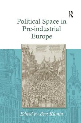 Political Space in Pre-Industrial Europe - Kumin, Beat