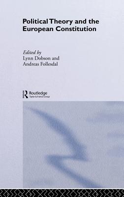 Political Theory and the European Constitution - Dobson, Lynn (Editor), and Follesdal, Andreas (Editor)