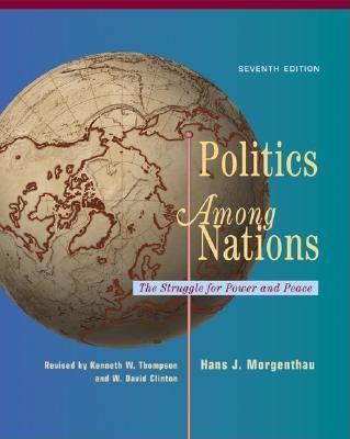 Politics Among Nations - Morgenthau, Hans J, and Thompson, Kenneth W, and Clinton, David, Professor