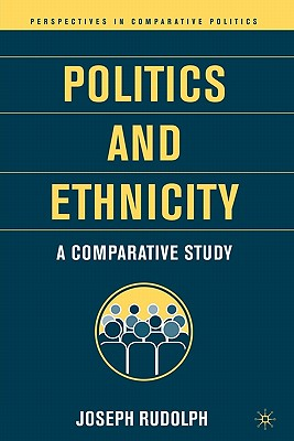 Politics and Ethnicity: A Comparative Study - Rudolph, J