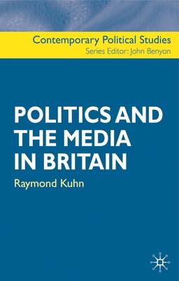 Politics and the Media in Britain - Kuhn, Raymond