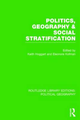 Politics, Geography and Social Stratification (Routledge Library Editions: Political Geography) - Hoggart, Keith (Editor), and Kofman, Eleonore (Editor)