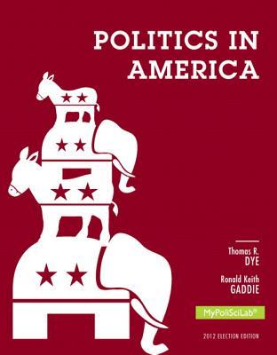 Politics in America - Dye, Thomas R., and Gaddie, Ronald Keith