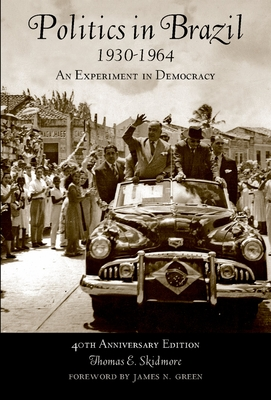 Politics in Brazil 1930-1964: An Experiment in Democracy - Skidmore, Thomas E