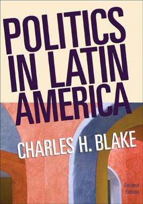 Politics in Latin America - Blake, Charles H