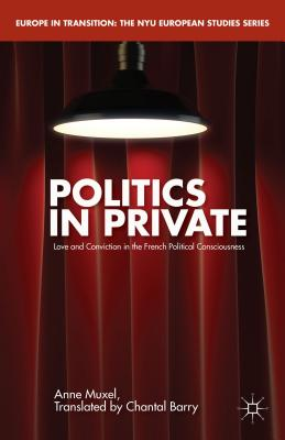 Politics in Private: Love and Convictions in the French Political Consciousness - Muxel, Anne, and Barry, Chantal (Translated by)