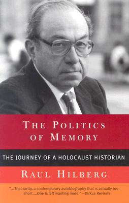 Politics of Memory: The Journey of a Holocaust Historian - Hilberg, Raul