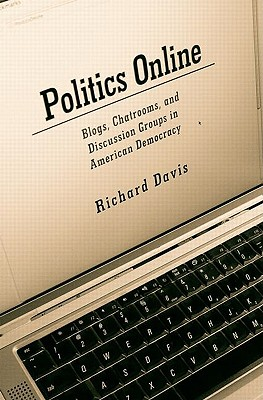 Politics Online: Blogs, Chatrooms, and Discussion Groups in Ameri - Davis, Richard