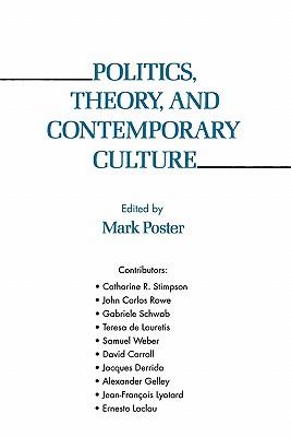 Politics, Theory, and Contemporary Culture - Poster, Mark, Professor (Editor)