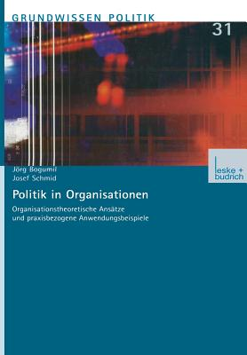 Politik in Organisationen: Organisationstheoretische Ansatze Und Praxisbezogene Anwendungsbeispiele - Bogumil, Jorg
