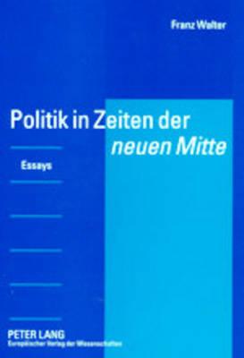 Politik in Zeiten Der Neuen Mitte: Essays - Walter, Franz