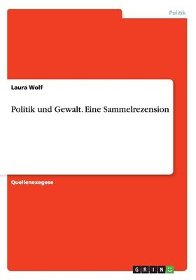 Politik Und Gewalt. Eine Sammelrezension - Wolf, Laura