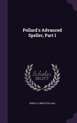 Pollard's Advanced Speller, Part 1 - Pollard, Rebecca Smith