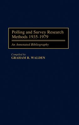 Polling and Survey Research Methods 1935-1979: An Annotated Bibliography - Walden, Graham R