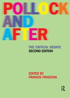Pollock and After: The Critical Debate - Frascina, Francis, Professor (Editor)