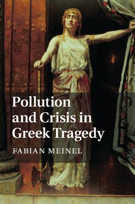 Pollution and Crisis in Greek Tragedy - Meinel, Fabian
