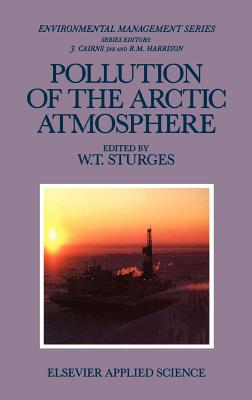 Pollution of the Arctic Atmosphere - Sturges, W T (Editor)