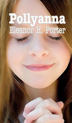 Pollyanna - Porter, Eleanor