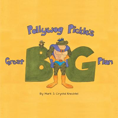 Pollywog Pickle's Great Big Plan - Knechtel, Mark, and Knechtel, Crystal
