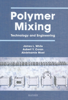 Polymer Mixing: Technology and Engineering - White, James L (Editor), and Coran, Aubert Y (Editor), and Moet, Abelsamie (Editor)