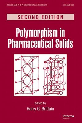 Polymorphism in Pharmaceutical Solids, Second Edition - Brittain, Harry G (Editor)