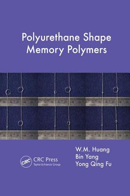 Polyurethane Shape Memory Polymers - Huang, W. M., and Yang, Bin, and Fu, Yong Qing