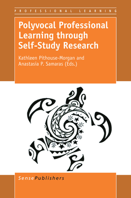 Polyvocal Professional Learning Through Self-Study Research - Pithouse-Morgan, Kathleen (Editor), and Samaras, Anastasia P (Editor)